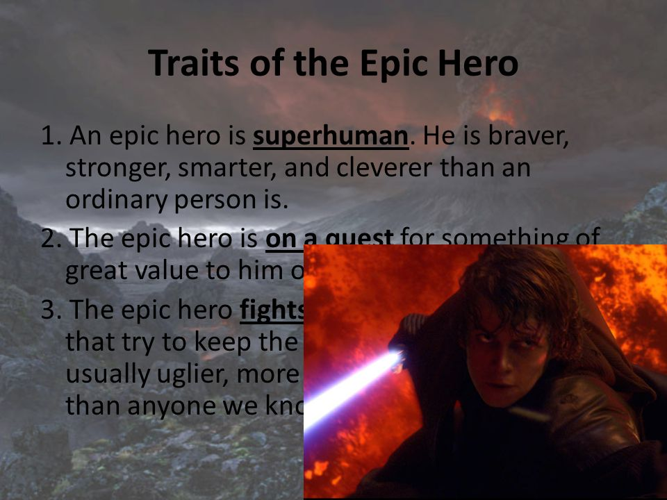 Traits of the Epic Hero 1. An epic hero is superhuman.