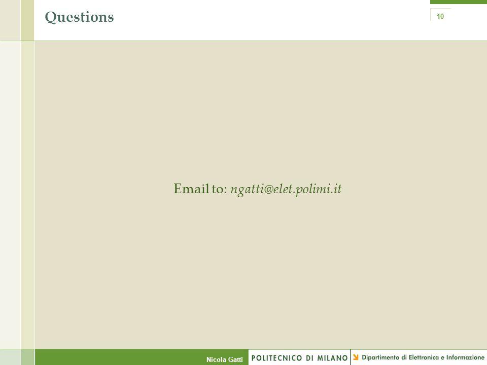 Nicola Gatti Questions Email to: ngatti@elet.polimi.it 10