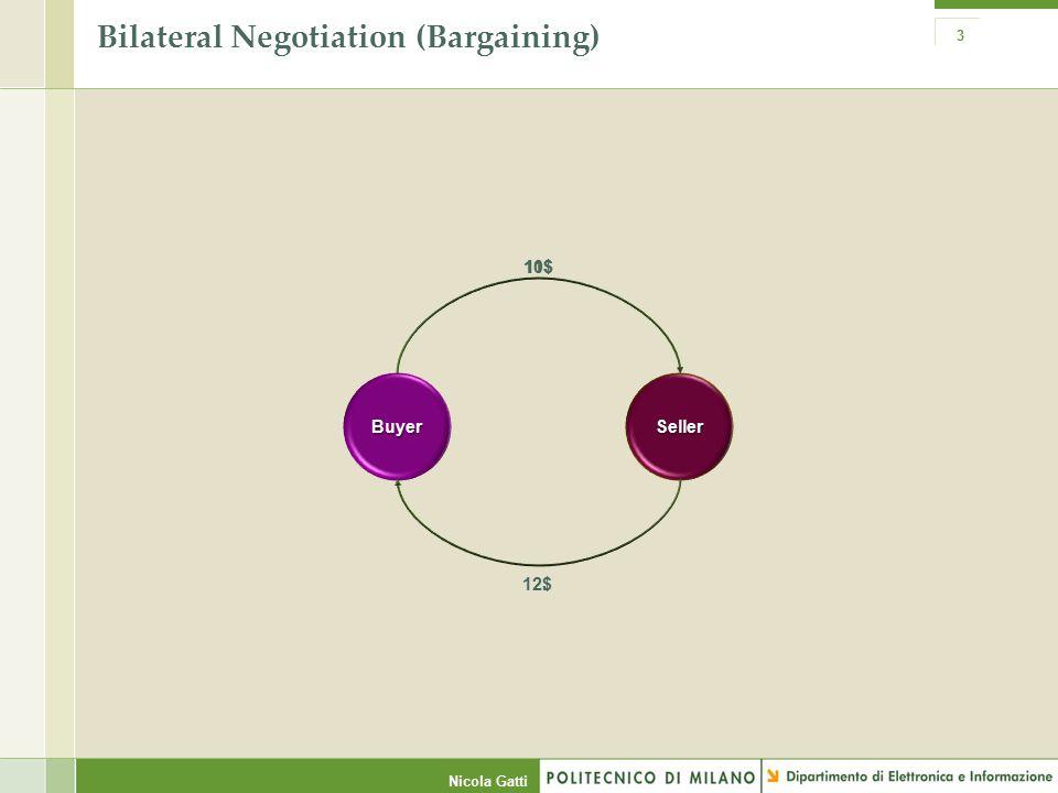 Nicola Gatti 3 Bilateral Negotiation (Bargaining) BuyerSeller 10$ 12$ 11$...