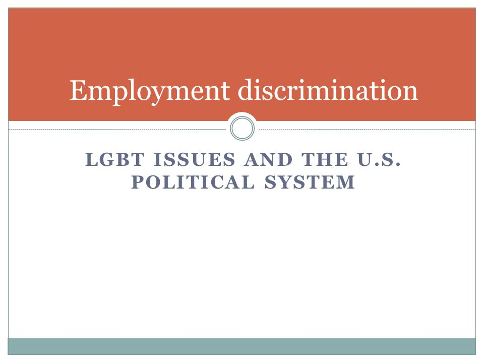 LGBT ISSUES AND THE U.S. POLITICAL SYSTEM Employment discrimination