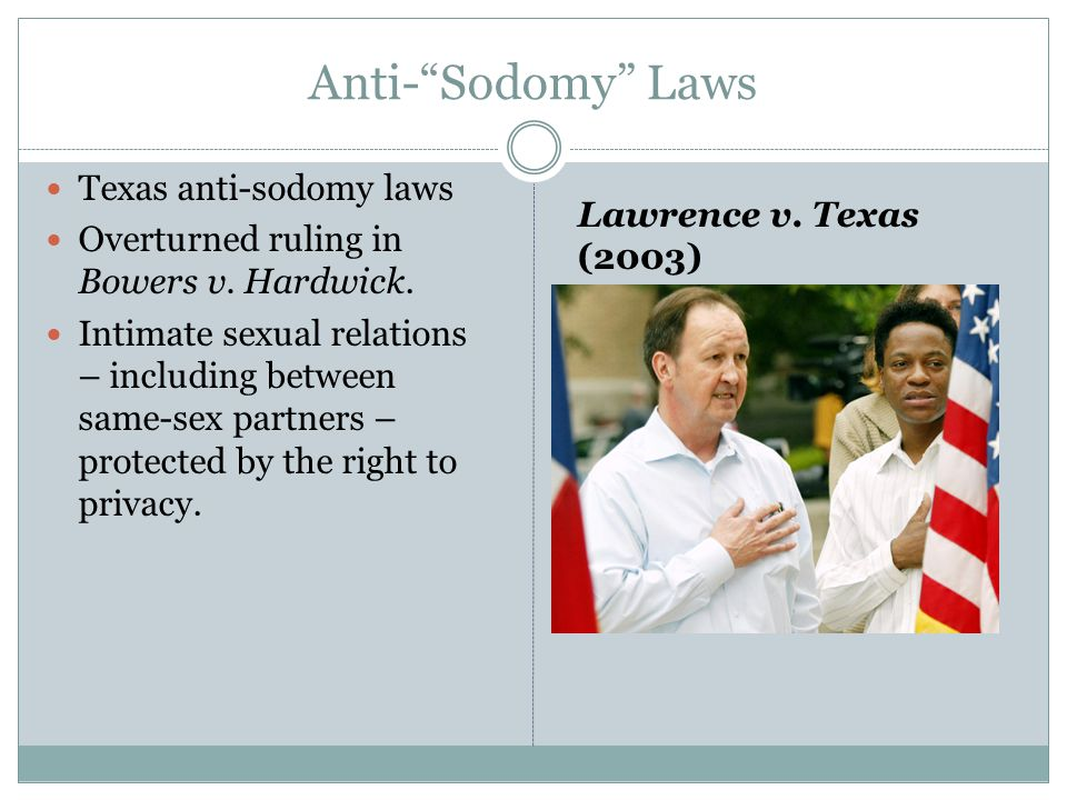 """Anti-""""Sodomy"""" Laws Texas anti-sodomy laws Overturned ruling in Bowers v. Hardwick. Intimate sexual relations – including between same-sex partners – p"""