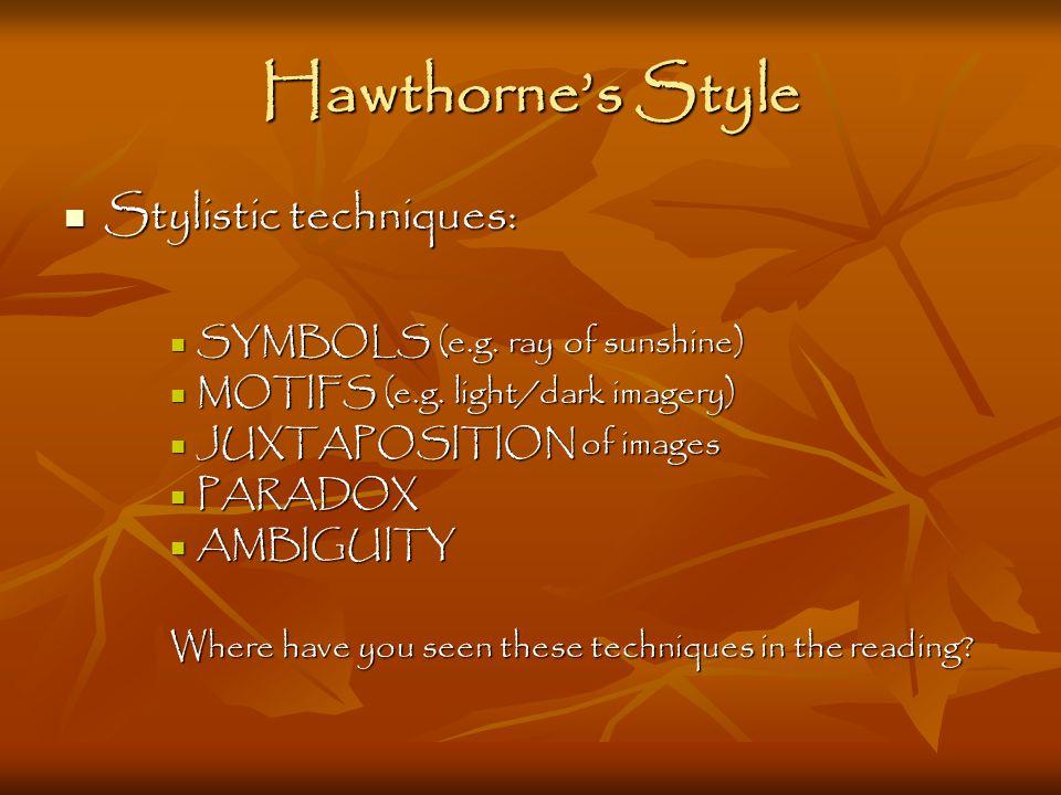 Hawthorne's Style Stylistic techniques: Stylistic techniques: SYMBOLS (e.g. ray of sunshine) SYMBOLS (e.g. ray of sunshine) MOTIFS (e.g. light/dark im