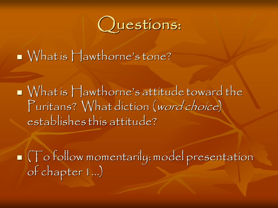 Questions: What is Hawthorne's tone. What is Hawthorne's tone.