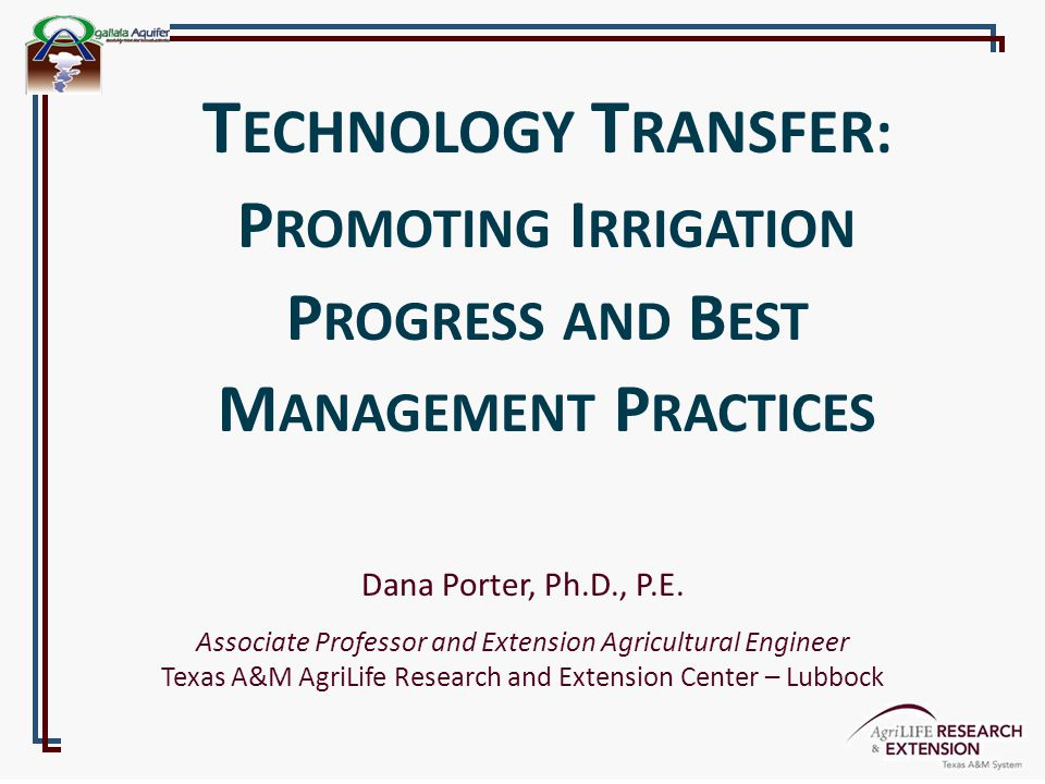Dana Porter, Ph.D., P.E. Associate Professor and Extension Agricultural Engineer Texas A&M AgriLife Research and Extension Center – Lubbock T ECHNOLOG