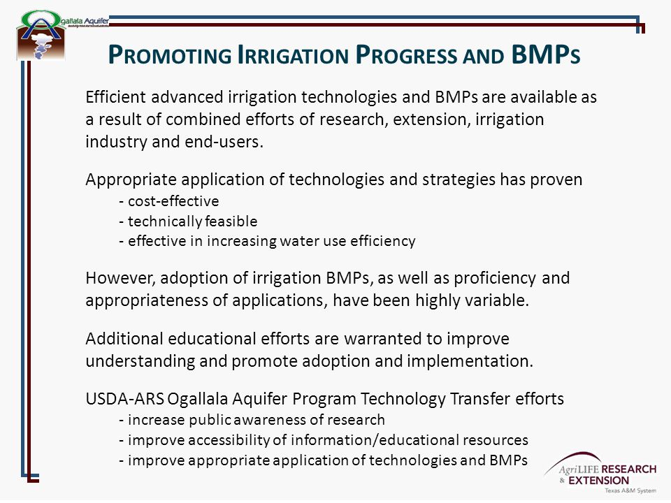 Efficient advanced irrigation technologies and BMPs are available as a result of combined efforts of research, extension, irrigation industry and end-users.