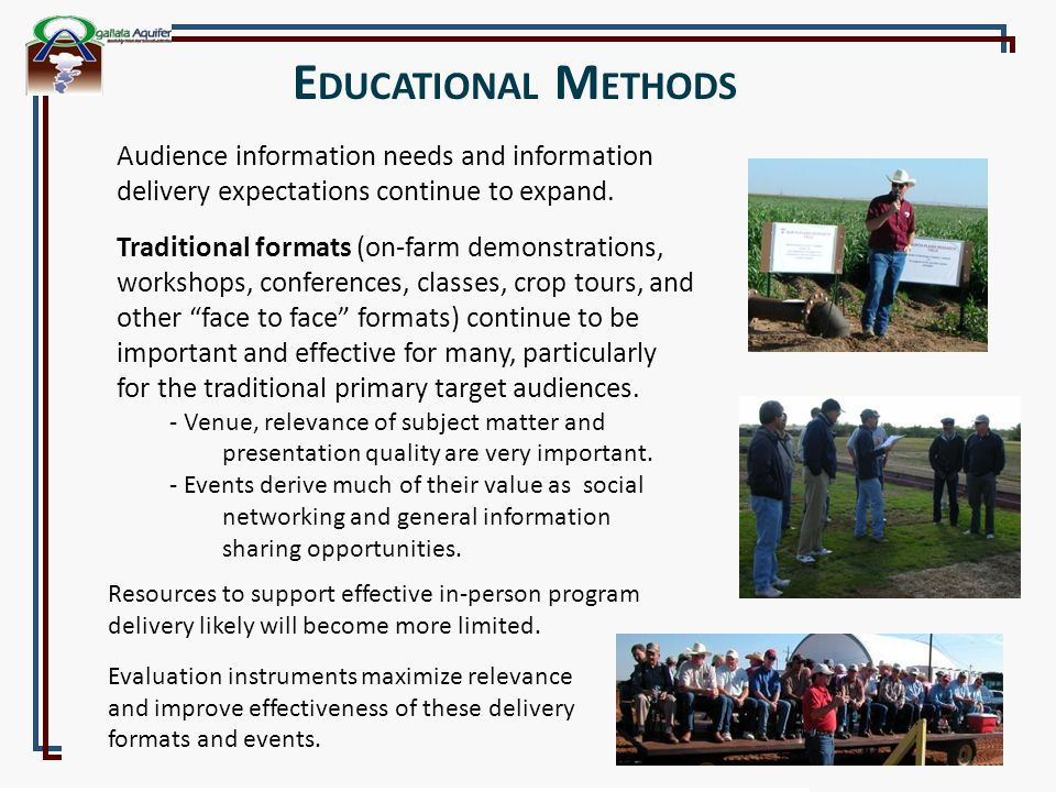 E DUCATIONAL M ETHODS Audience information needs and information delivery expectations continue to expand. Traditional formats (on-farm demonstrations