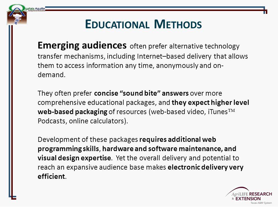 E DUCATIONAL M ETHODS Emerging audiences often prefer alternative technology transfer mechanisms, including Internet–based delivery that allows them t