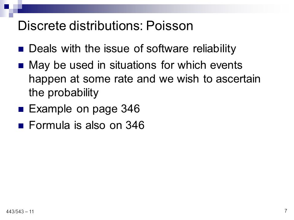 Discrete distributions: Poisson Deals with the issue of software reliability May be used in situations for which events happen at some rate and we wis