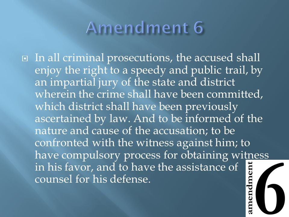  In all criminal prosecutions, the accused shall enjoy the right to a speedy and public trail, by an impartial jury of the state and district wherein the crime shall have been committed, which district shall have been previously ascertained by law.