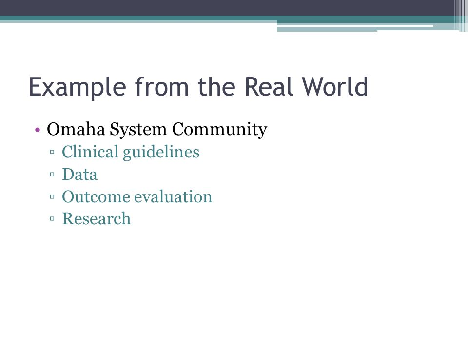 Example from the Real World Omaha System Community ▫Clinical guidelines ▫Data ▫Outcome evaluation ▫Research
