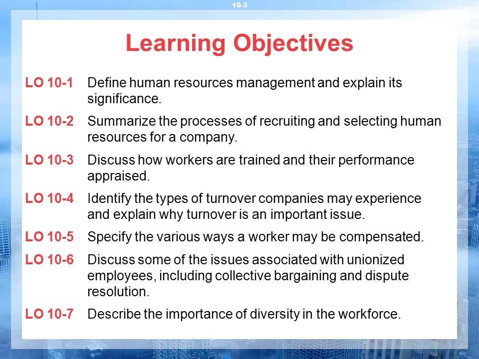Nature of Human Resource Management 10-4 Human Resource Management (HRM) All activities involved in determining an organization's human resources needs, as well as acquiring, training and compensating people to fill those needs Determines, through observation and study, pertinent information about a job including specific tasks and necessary abilities, knowledge and skills Job Analysis