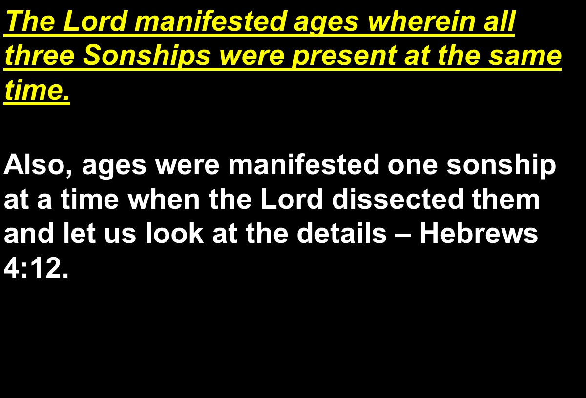 The Lord manifested ages wherein all three Sonships were present at the same time.
