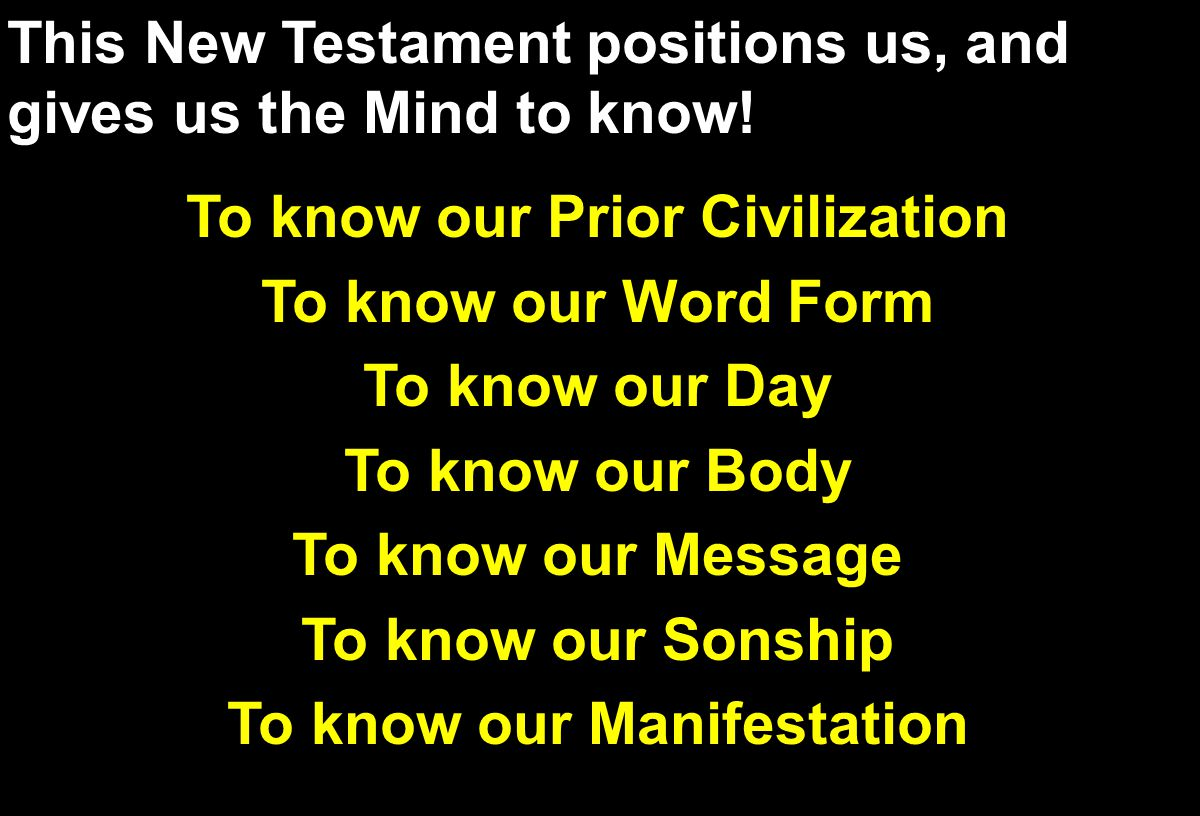 This New Testament positions us, and gives us the Mind to know.