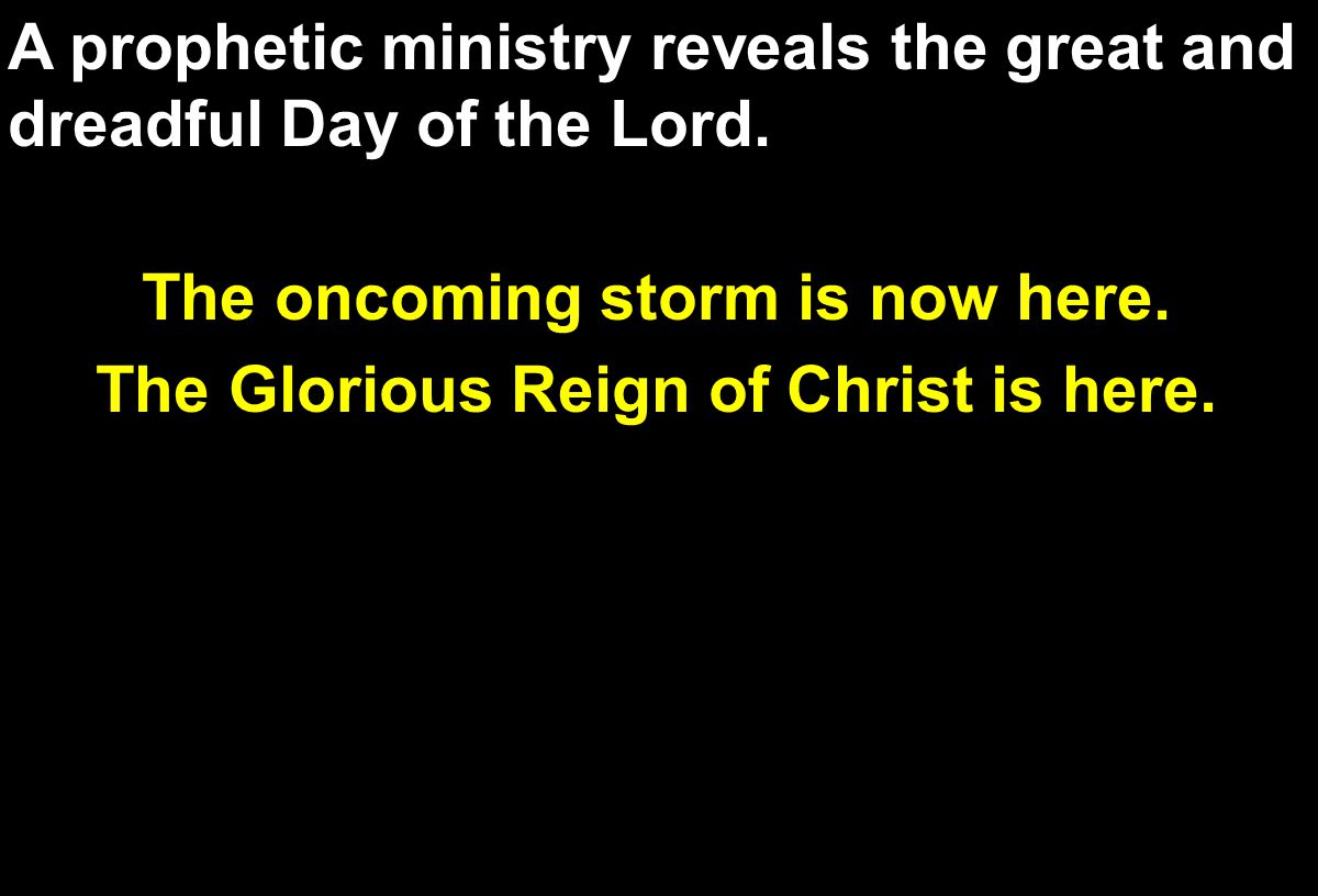 A prophetic ministry reveals the great and dreadful Day of the Lord.