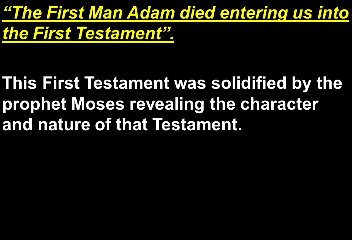 The First Man Adam died entering us into the First Testament .