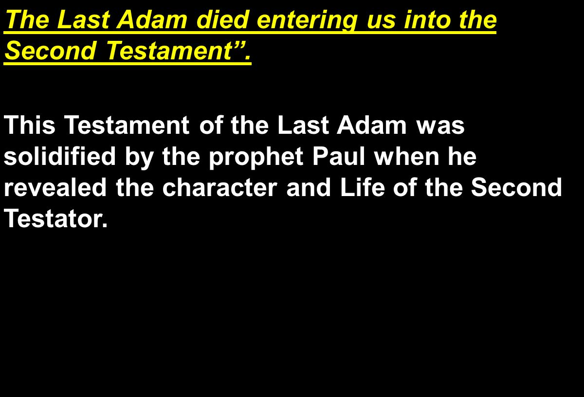 The Last Adam died entering us into the Second Testament .