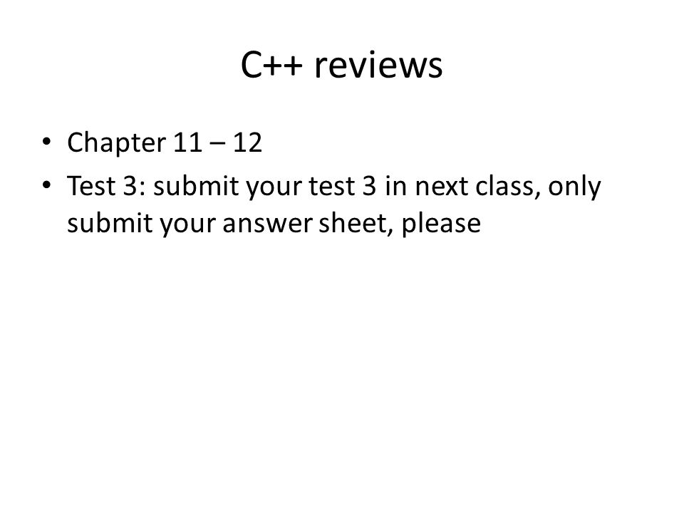 C++ reviews Chapter 11 – 12 Test 3: submit your test 3 in next class, only submit your answer sheet, please