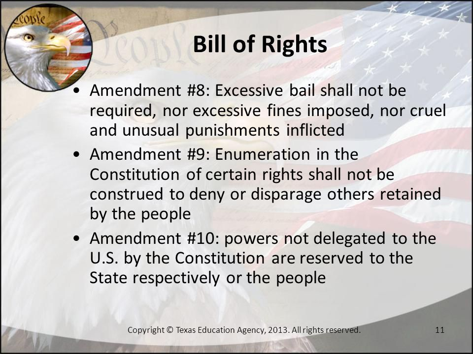 Bill of Rights Amendment #8: Excessive bail shall not be required, nor excessive fines imposed, nor cruel and unusual punishments inflicted Amendment