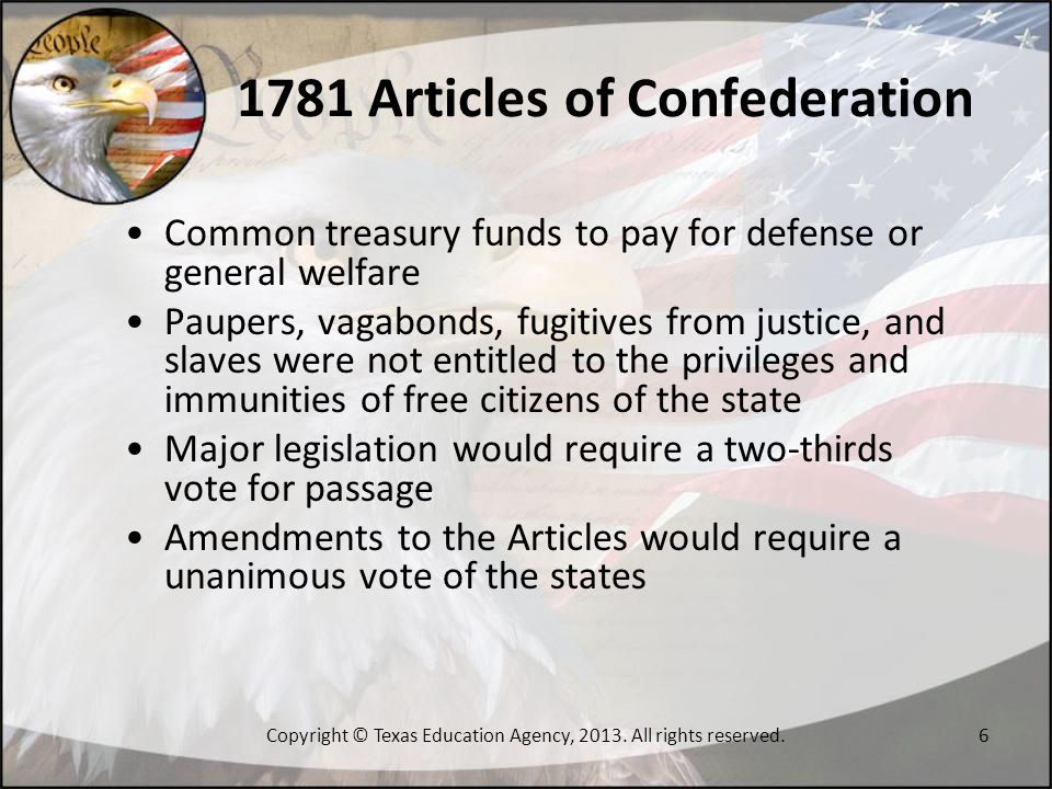 1781 Articles of Confederation Common treasury funds to pay for defense or general welfare Paupers, vagabonds, fugitives from justice, and slaves were