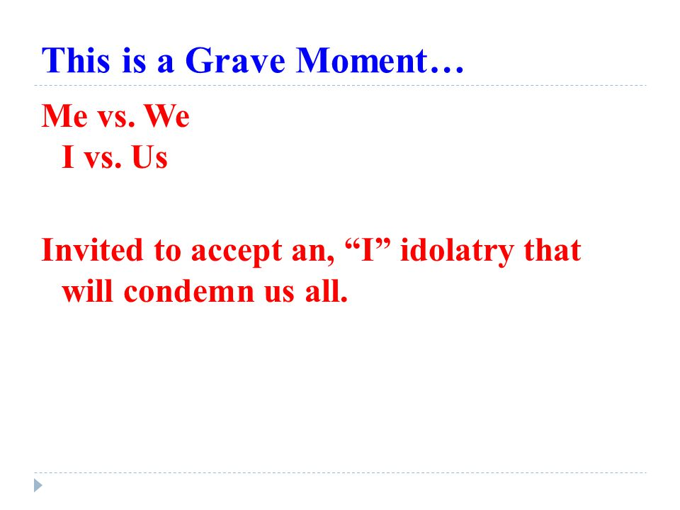 This is a Grave Moment… Me vs. We I vs.