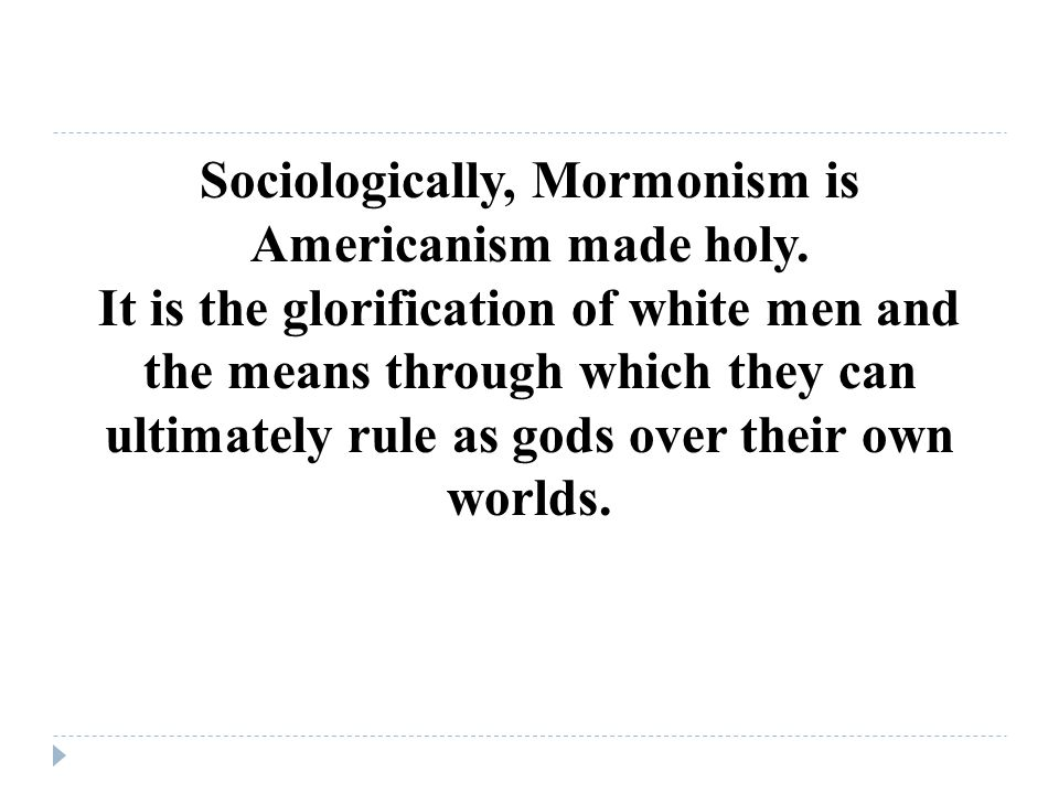 Sociologically, Mormonism is Americanism made holy.