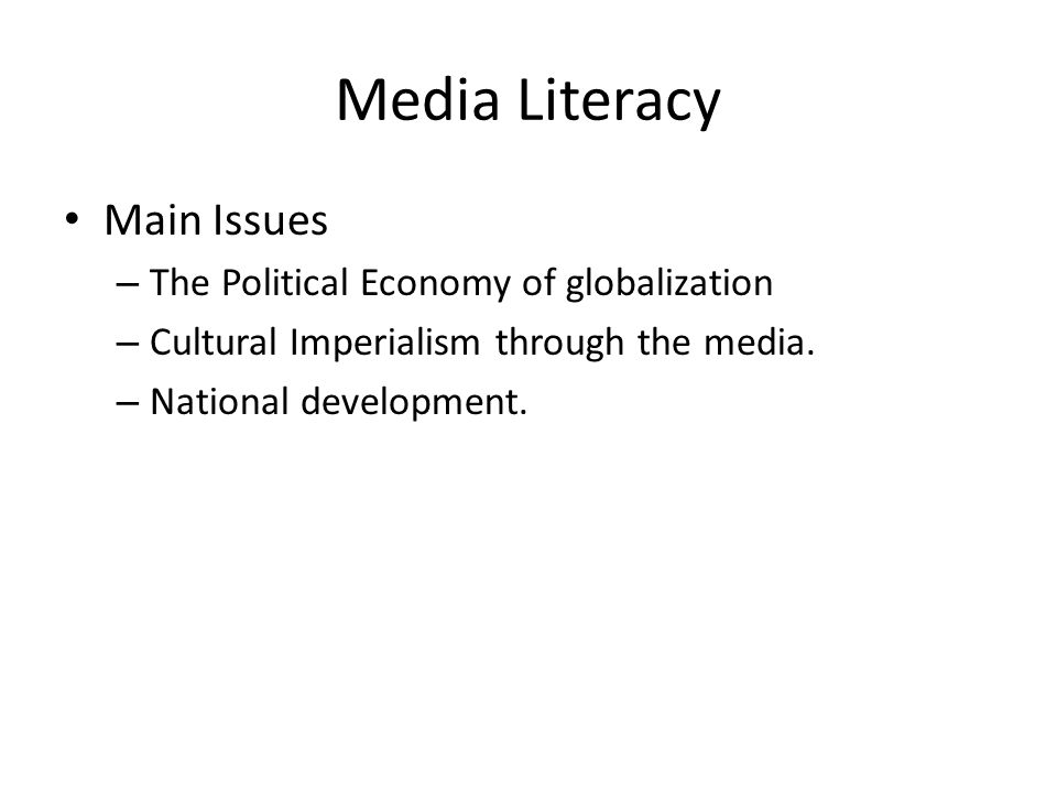 Media Literacy Main Issues – The Political Economy of globalization – Cultural Imperialism through the media.