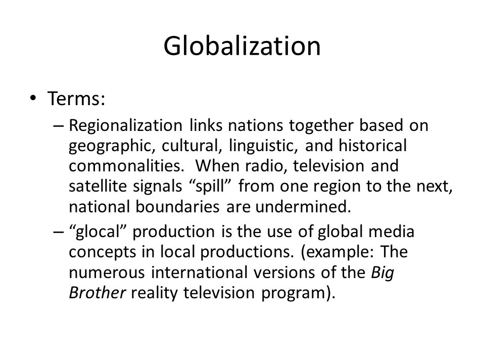 Globalization Globalization is constrained, however by Cultural Proximity.