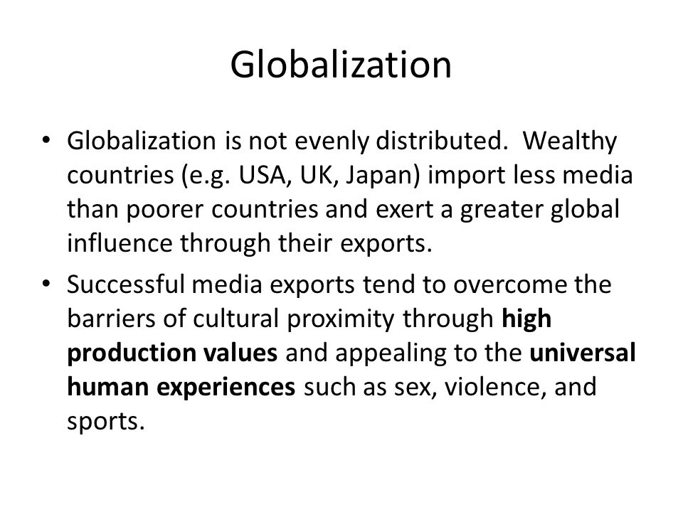 Globalization Globalization is not evenly distributed.
