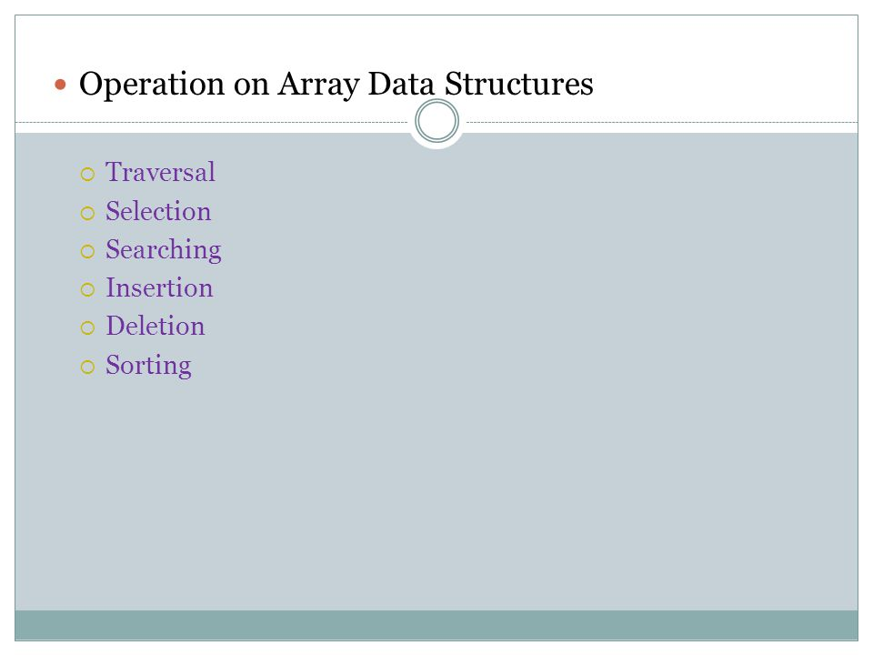 Operation on Array Data Structures  Traversal  Selection  Searching  Insertion  Deletion  Sorting
