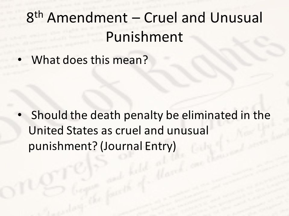 8 th Amendment – Cruel and Unusual Punishment What does this mean.