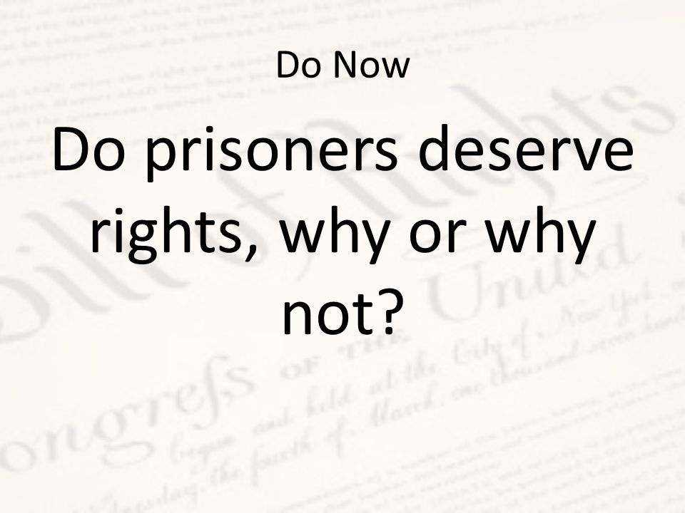 Do Now Do prisoners deserve rights, why or why not?