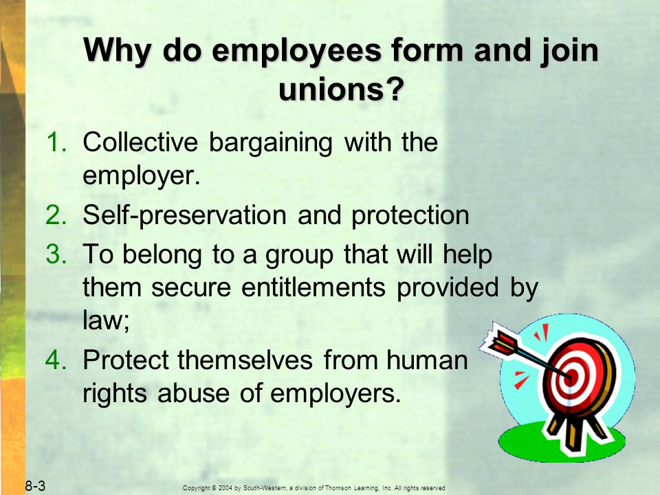 Copyright © 2004 by South-Western, a division of Thomson Learning, Inc. All rights reserved. 8-3 Why do employees form and join unions? 1.Collective b