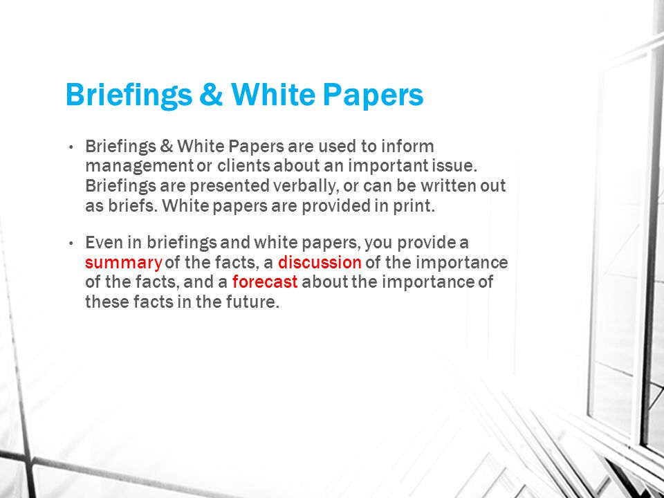Briefings & White Papers Briefings & White Papers are used to inform management or clients about an important issue. Briefings are presented verbally,