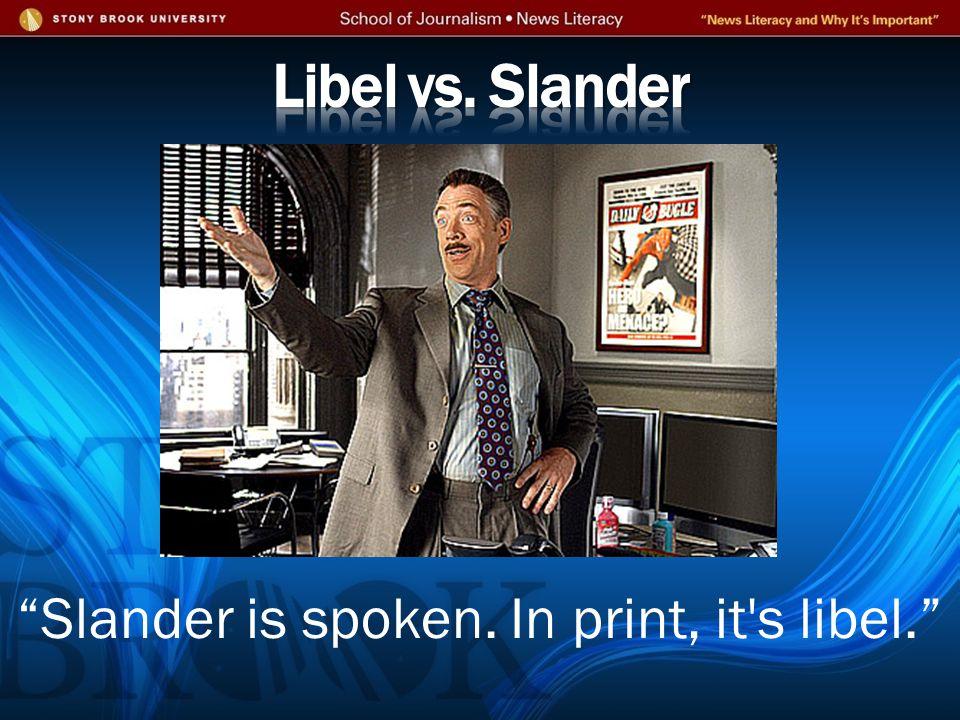 Slander is spoken. In print, it s libel.