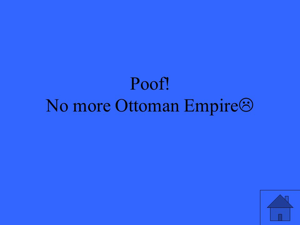 Poof! No more Ottoman Empire 