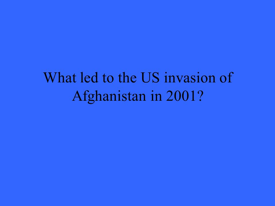 What led to the US invasion of Afghanistan in 2001?