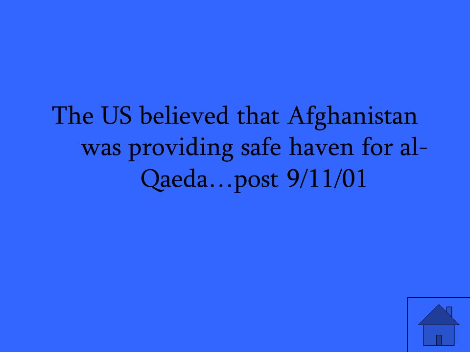 The US believed that Afghanistan was providing safe haven for al- Qaeda…post 9/11/01