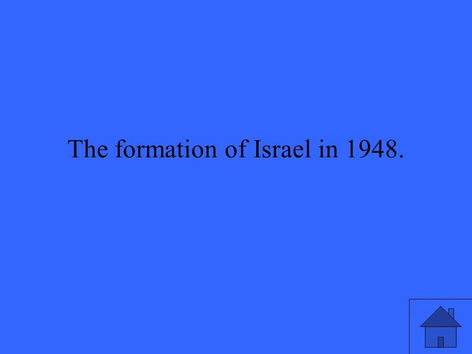 The formation of Israel in 1948.