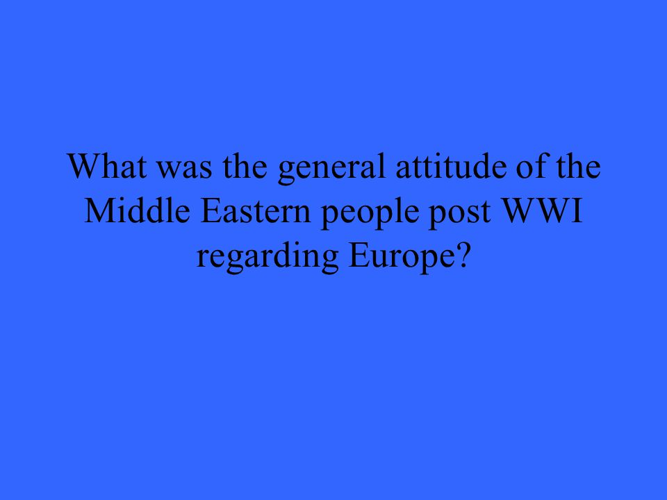 What was the general attitude of the Middle Eastern people post WWI regarding Europe?