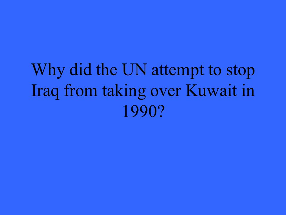 Why did the UN attempt to stop Iraq from taking over Kuwait in 1990?
