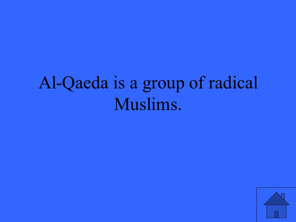 Al-Qaeda is a group of radical Muslims.