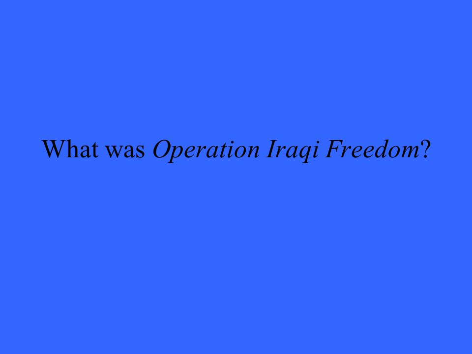 What was Operation Iraqi Freedom?