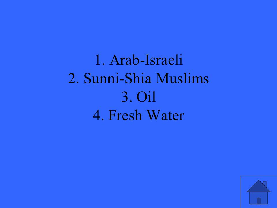 1. Arab-Israeli 2. Sunni-Shia Muslims 3. Oil 4. Fresh Water