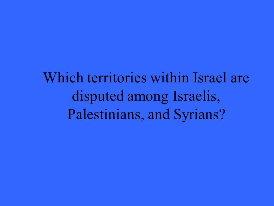 Which territories within Israel are disputed among Israelis, Palestinians, and Syrians?
