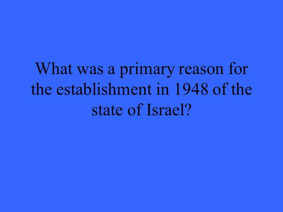 What was a primary reason for the establishment in 1948 of the state of Israel?