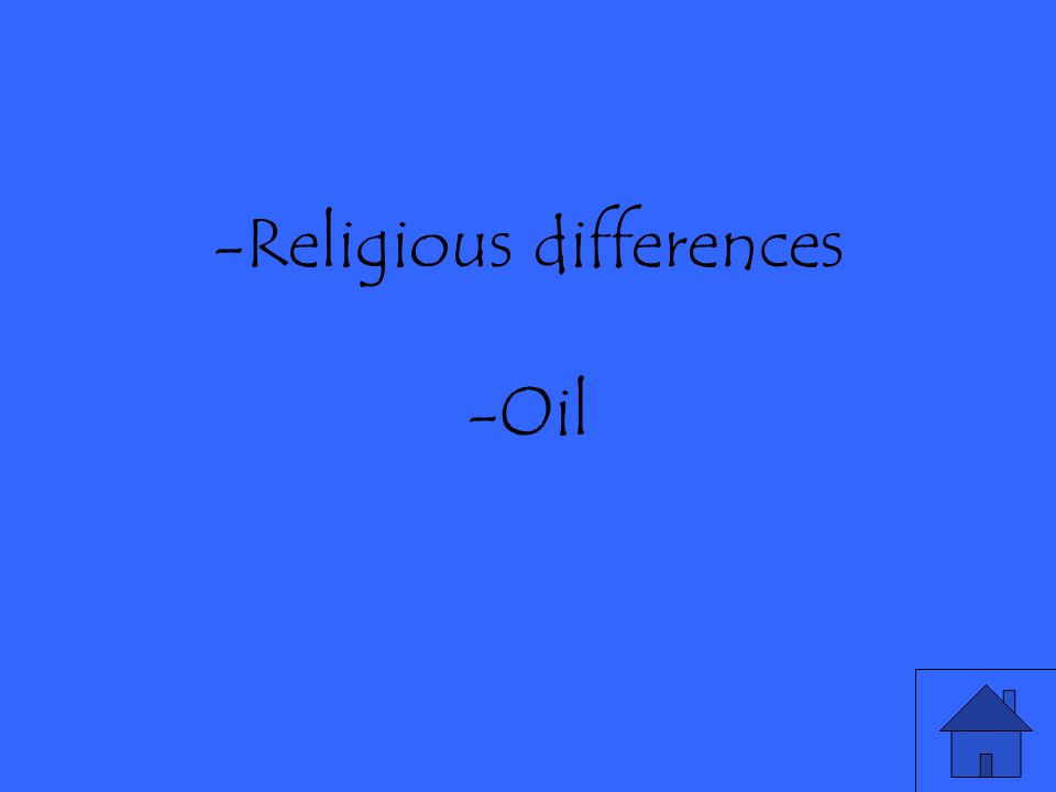 -Religious differences -Oil