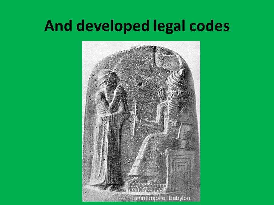 And developed legal codes