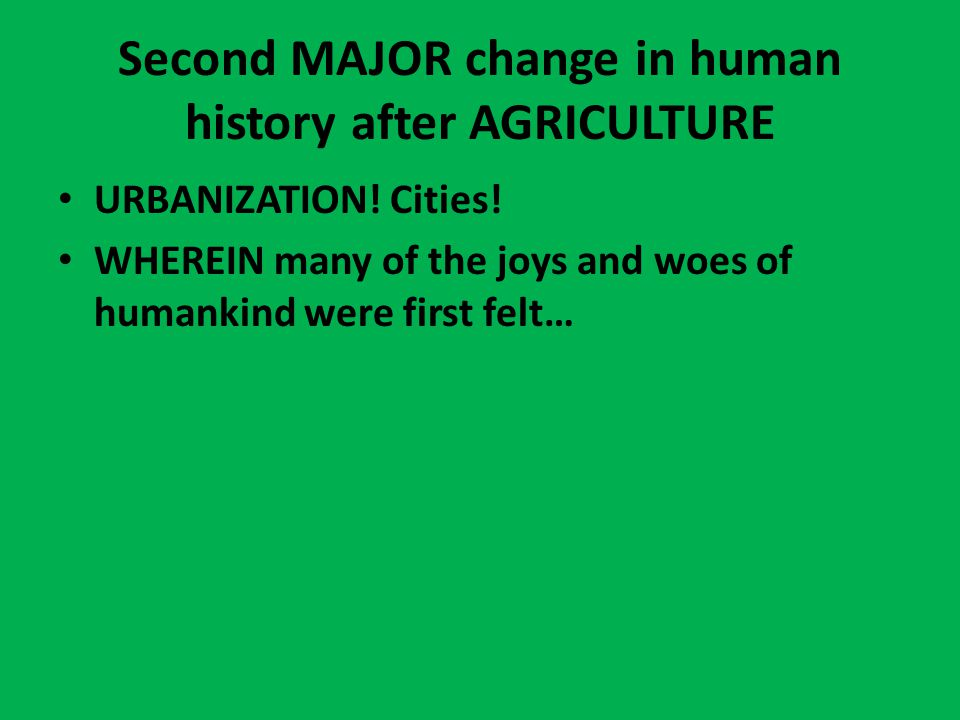Second MAJOR change in human history after AGRICULTURE URBANIZATION.