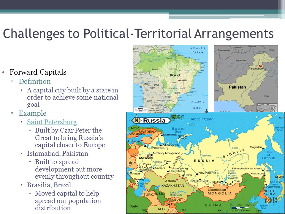 Challenges to Political-Territorial Arrangements Forward Capitals ▫Definition  A capital city built by a state in order to achieve some national goal