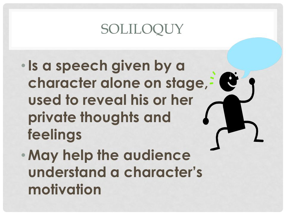 ASIDE Is a character's remark, either to the audience or to another character, that no one else on stage is supposed to hear Lets the audience in on a character's thoughts or secrets
